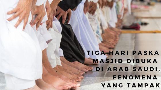 Tiga Hari Paska Masjid Dibuka di Arab Saudi, Fenomena yang Tampak