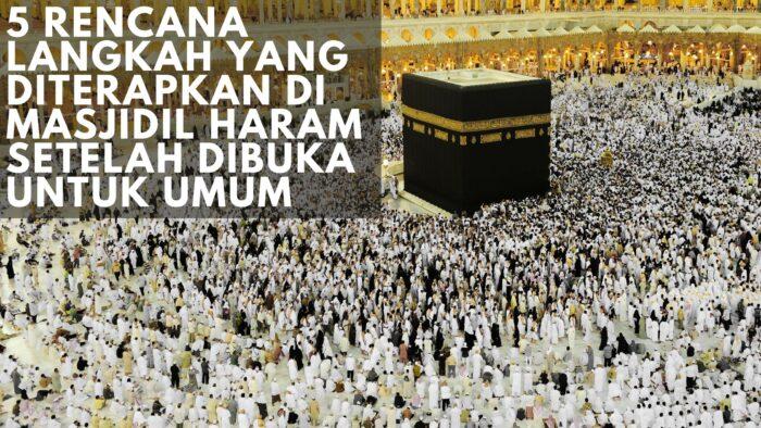 5 Rencana Langkah Diterapkan Saat Masjidil Haram Dibuka Kembali