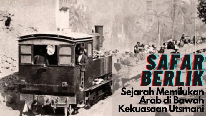 Safar Barlik: Sejarah Memilukan Arab di Bawah Kekuasaan Utsmani