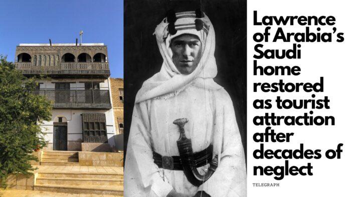 "Rumah ""Lawrence of Arabia"" di Saudi Akan Dijadikan Objek Wisata Setelah Puluhan Tahun Diabaikan"